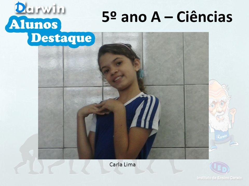 Carla Lima 5º ano A – Ciências