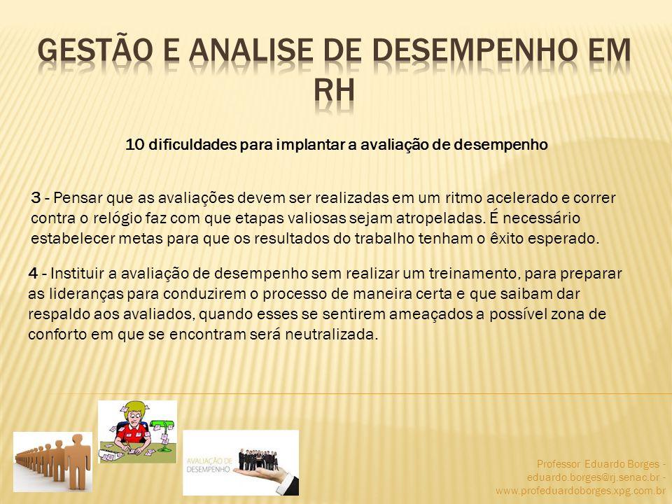 Professor Eduardo Borges - eduardo.borges@rj.senac.br - www.profeduardoborges.xpg.com.br 10 dificuldades para implantar a avaliação de desempenho 3 -