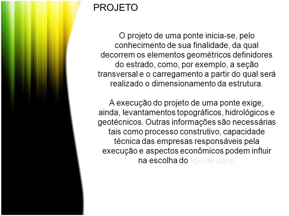 O projeto de uma ponte inicia-se, pelo conhecimento de sua finalidade, da qual decorrem os elementos geométricos definidores do estrado, como, por exe