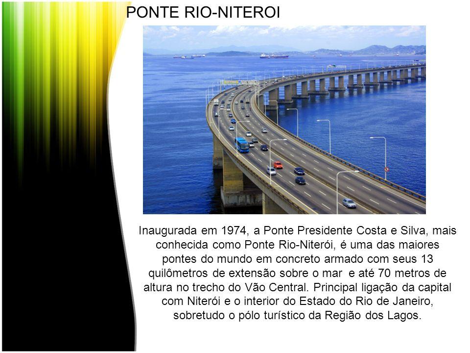 PONTE RIO-NITEROI Inaugurada em 1974, a Ponte Presidente Costa e Silva, mais conhecida como Ponte Rio-Niterói, é uma das maiores pontes do mundo em co