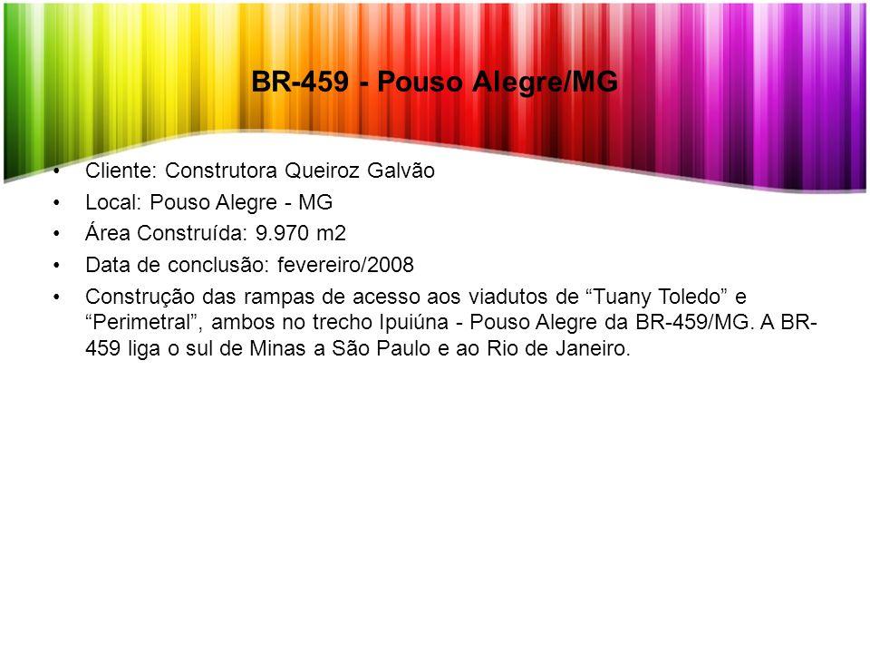 BR-459 - Pouso Alegre/MG Cliente: Construtora Queiroz Galvão Local: Pouso Alegre - MG Área Construída: 9.970 m2 Data de conclusão: fevereiro/2008 Cons