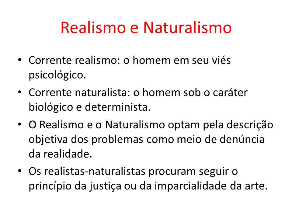 Realismo e Naturalismo Corrente realismo: o homem em seu viés psicológico.