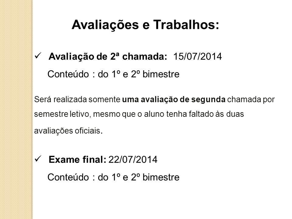 Avaliações e Trabalhos: Avaliação de 2ª chamada: 15/07/2014 Conteúdo : do 1º e 2º bimestre Será realizada somente uma avaliação de segunda chamada por