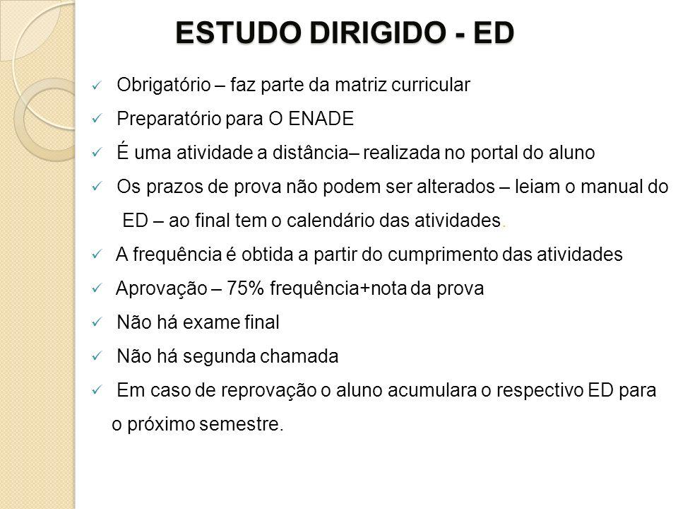 ESTUDO DIRIGIDO - ED Obrigatório – faz parte da matriz curricular Preparatório para O ENADE É uma atividade a distância– realizada no portal do aluno