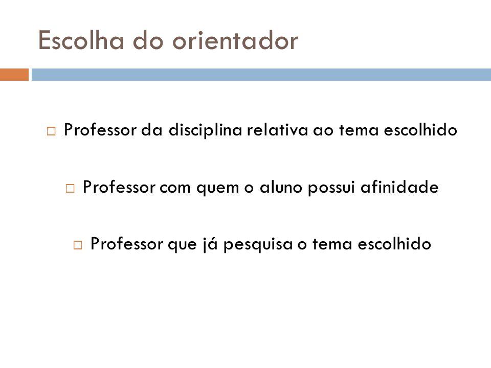 Escolha do orientador Professor da disciplina relativa ao tema escolhido Professor com quem o aluno possui afinidade Professor que já pesquisa o tema