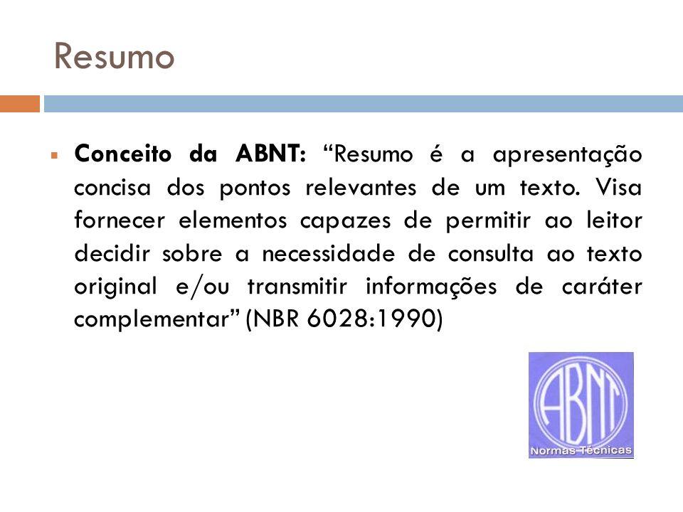 Resumo Conceito da ABNT: Resumo é a apresentação concisa dos pontos relevantes de um texto. Visa fornecer elementos capazes de permitir ao leitor deci