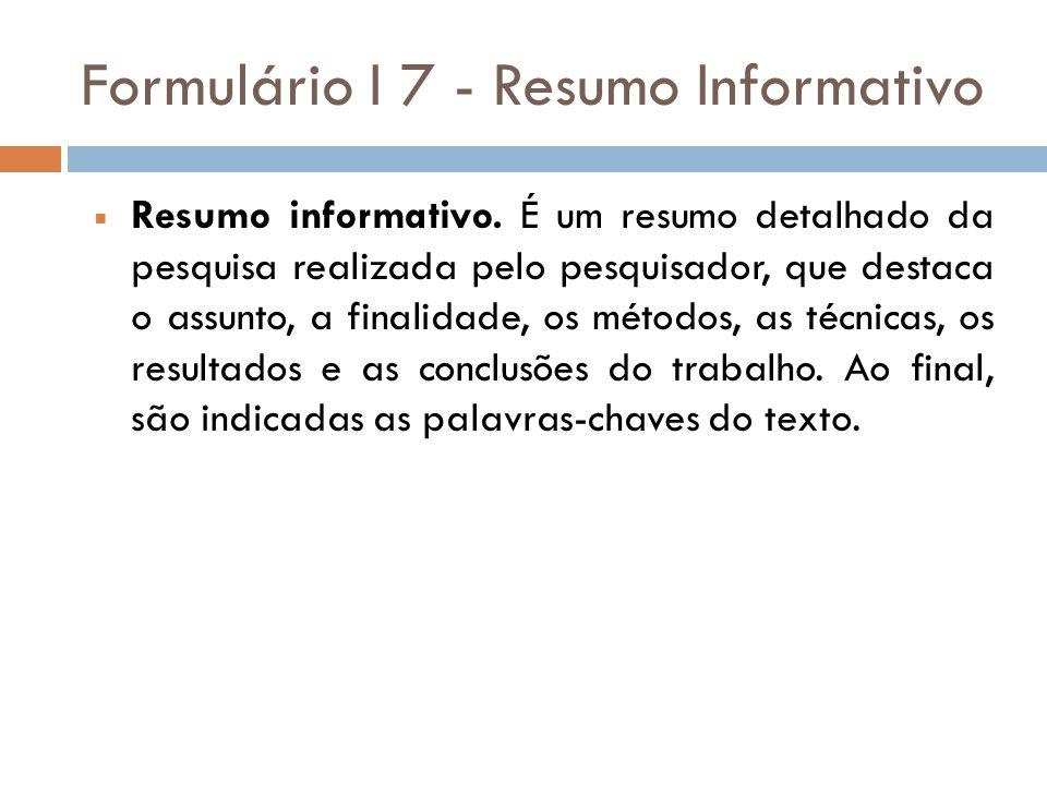 Formulário I 7 - Resumo Informativo Resumo informativo. É um resumo detalhado da pesquisa realizada pelo pesquisador, que destaca o assunto, a finalid