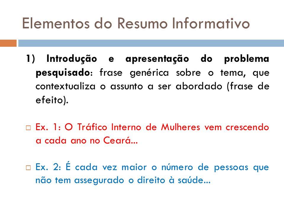 Elementos do Resumo Informativo 1) Introdução e apresentação do problema pesquisado: frase genérica sobre o tema, que contextualiza o assunto a ser ab