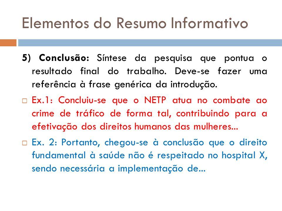 Elementos do Resumo Informativo 5) Conclusão: Síntese da pesquisa que pontua o resultado final do trabalho. Deve-se fazer uma referência à frase genér
