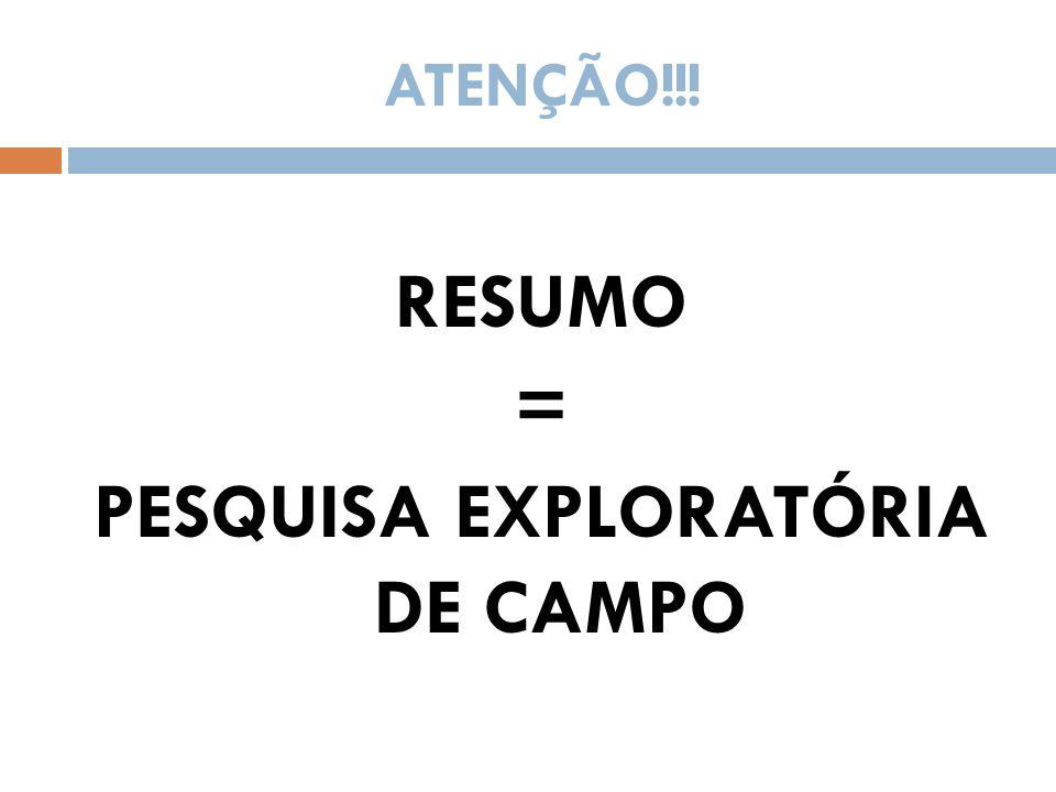 ATENÇÃO!!! RESUMO = PESQUISA EXPLORATÓRIA DE CAMPO