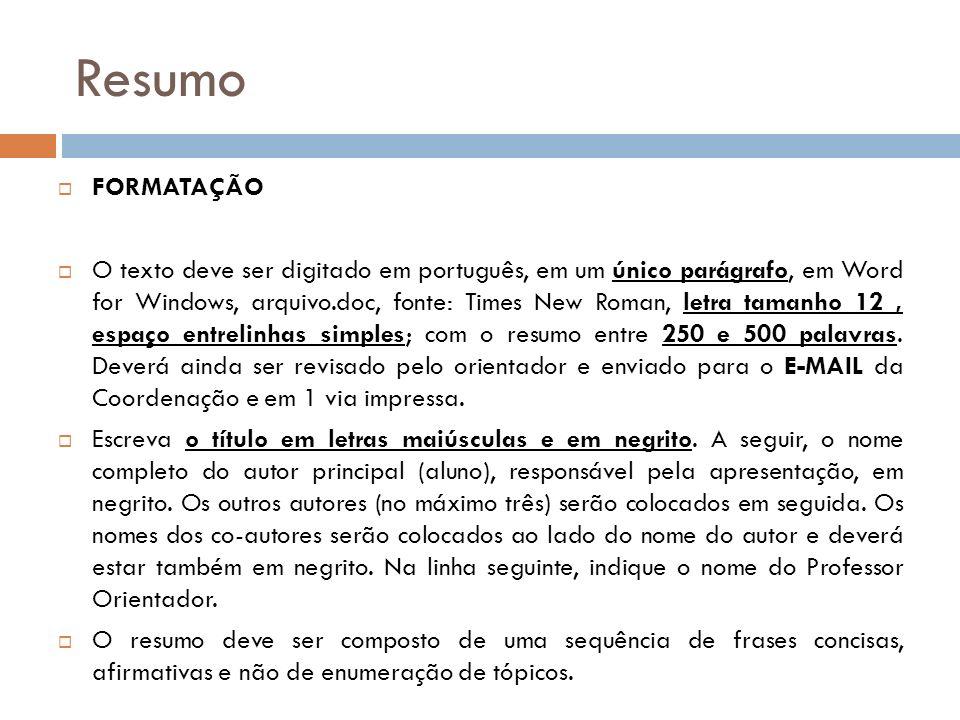 Resumo FORMATAÇÃO O texto deve ser digitado em português, em um único parágrafo, em Word for Windows, arquivo.doc, fonte: Times New Roman, letra taman