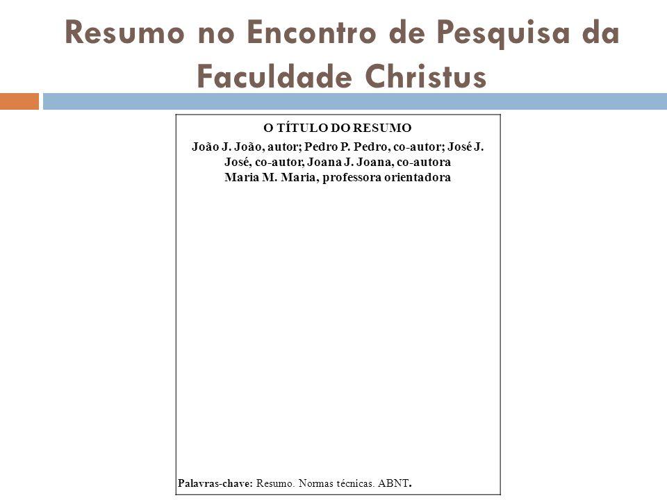 Resumo no Encontro de Pesquisa da Faculdade Christus O TÍTULO DO RESUMO João J. João, autor; Pedro P. Pedro, co-autor; José J. José, co-autor, Joana J