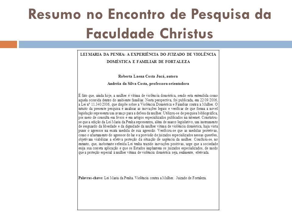 Resumo no Encontro de Pesquisa da Faculdade Christus LEI MARIA DA PENHA: A EXPERIÊNCIA DO JUIZADO DE VIOLÊNCIA DOMÉSTICA E FAMILIAR DE FORTALEZA Rober