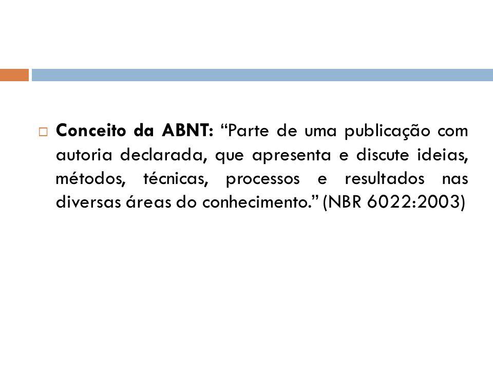Conceito da ABNT: Parte de uma publicação com autoria declarada, que apresenta e discute ideias, métodos, técnicas, processos e resultados nas diversa