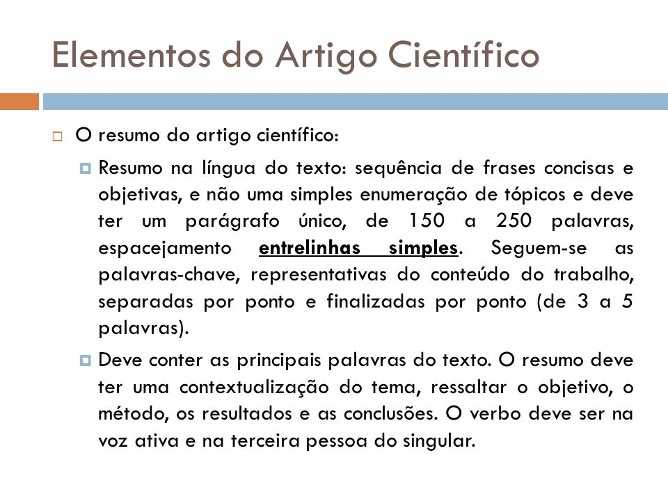 O resumo do artigo científico: Resumo na língua do texto: sequência de frases concisas e objetivas, e não uma simples enumeração de tópicos e deve ter