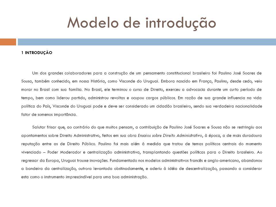 Modelo de introdução 1 INTRODUÇÃO Um dos grandes colaboradores para a construção de um pensamento constitucional brasileiro foi Paulino José Soares de