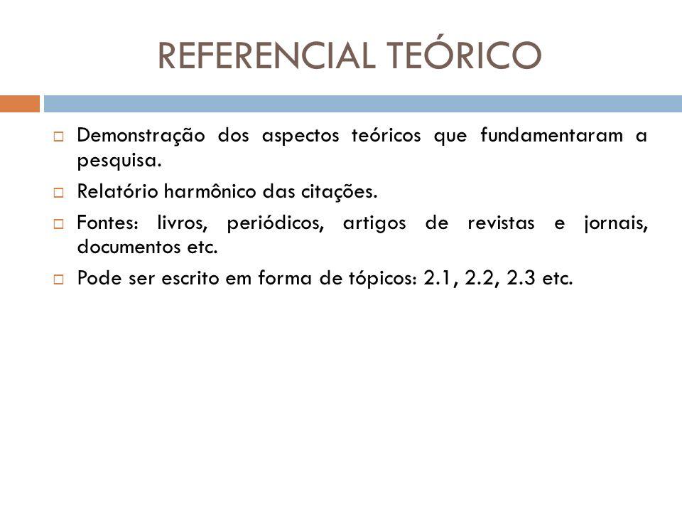 REFERENCIAL TEÓRICO Demonstração dos aspectos teóricos que fundamentaram a pesquisa. Relatório harmônico das citações. Fontes: livros, periódicos, art
