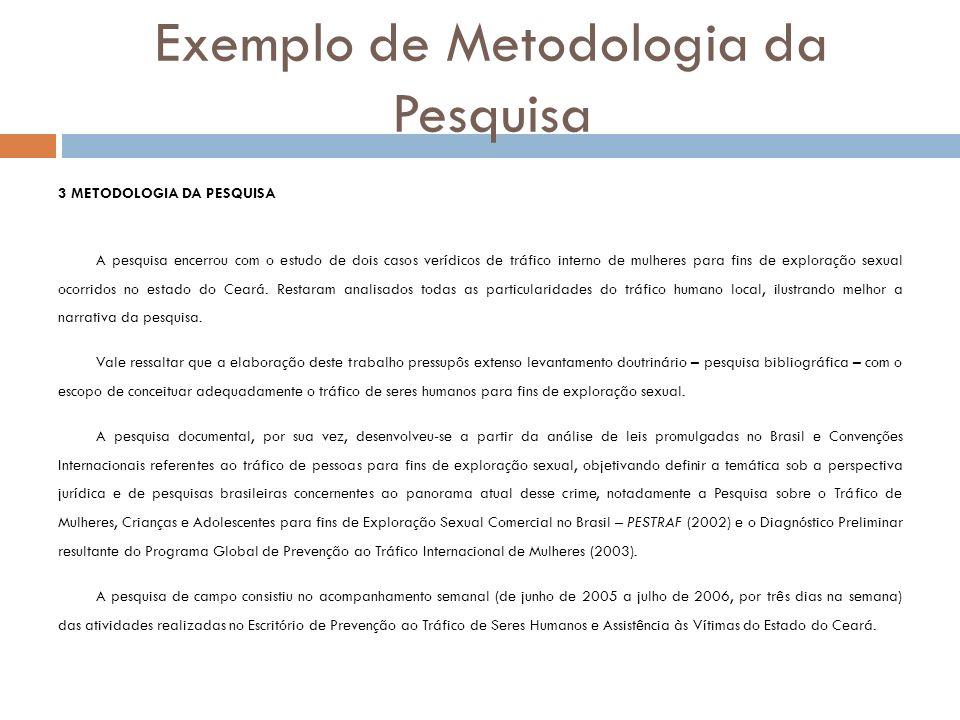 Exemplo de Metodologia da Pesquisa 3 METODOLOGIA DA PESQUISA A pesquisa encerrou com o estudo de dois casos verídicos de tráfico interno de mulheres p