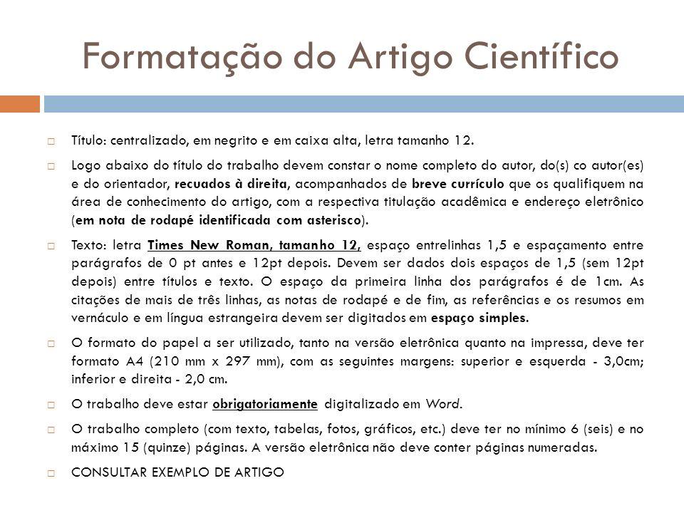 Formatação do Artigo Científico Título: centralizado, em negrito e em caixa alta, letra tamanho 12. Logo abaixo do título do trabalho devem constar o