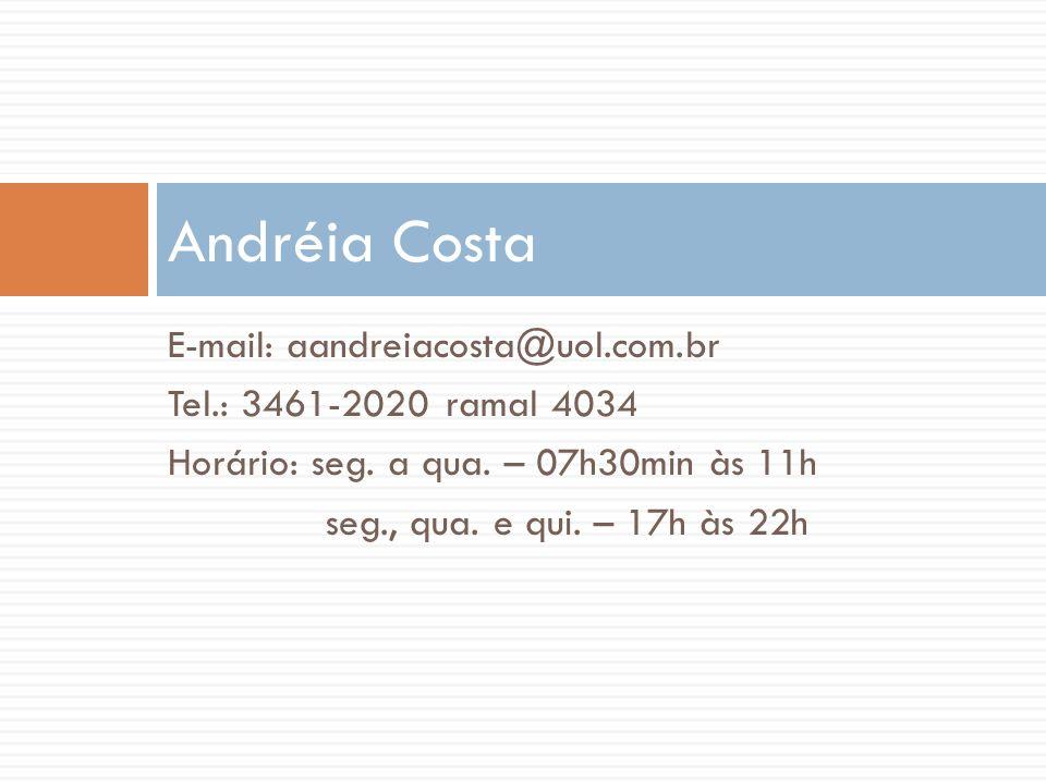 E-mail: aandreiacosta@uol.com.br Tel.: 3461-2020 ramal 4034 Horário: seg. a qua. – 07h30min às 11h seg., qua. e qui. – 17h às 22h Andréia Costa