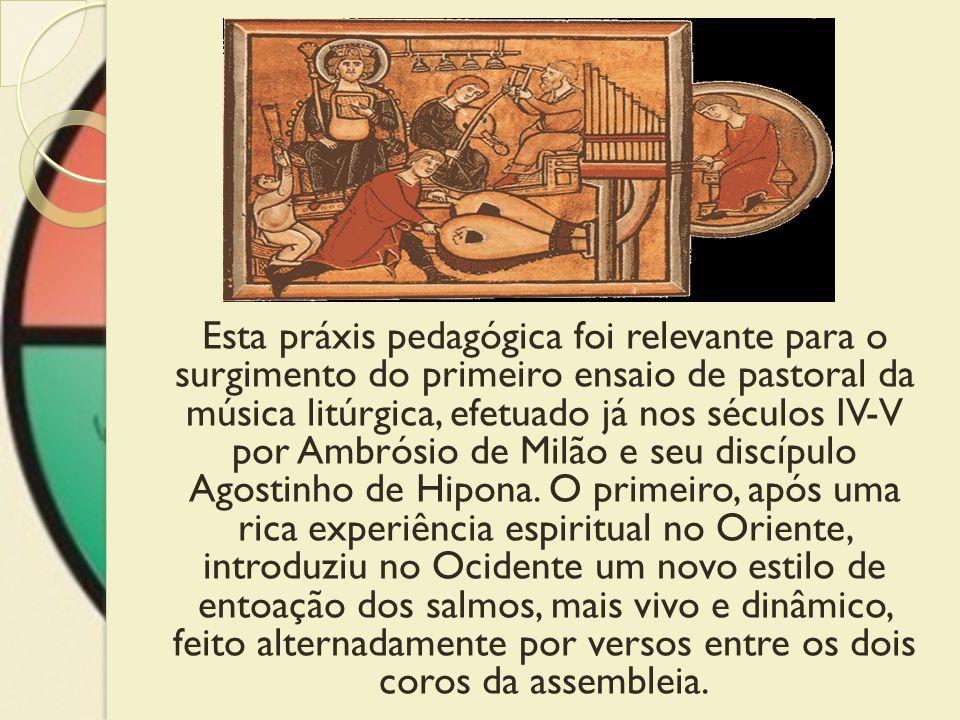 Esta práxis pedagógica foi relevante para o surgimento do primeiro ensaio de pastoral da música litúrgica, efetuado já nos séculos IV-V por Ambrósio d