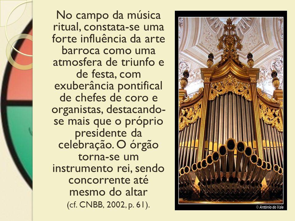 No campo da música ritual, constata-se uma forte influência da arte barroca como uma atmosfera de triunfo e de festa, com exuberância pontifical de ch