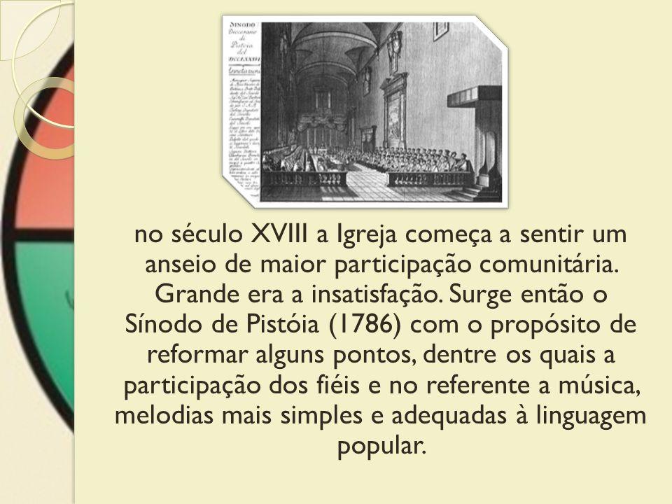 no século XVIII a Igreja começa a sentir um anseio de maior participação comunitária. Grande era a insatisfação. Surge então o Sínodo de Pistóia (1786
