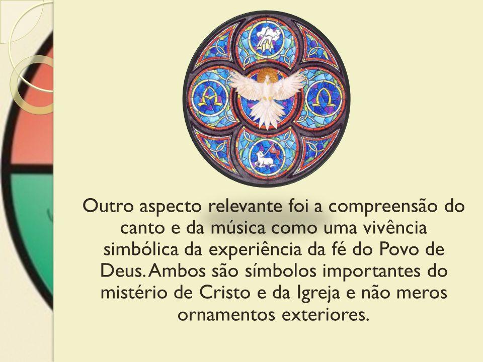 Outro aspecto relevante foi a compreensão do canto e da música como uma vivência simbólica da experiência da fé do Povo de Deus. Ambos são símbolos im