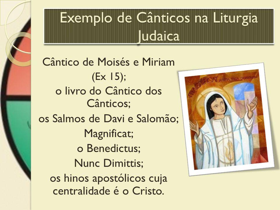 Cântico de Moisés e Miriam (Ex 15); o livro do Cântico dos Cânticos; os Salmos de Davi e Salomão; Magnificat; o Benedictus; Nunc Dimittis; os hinos ap