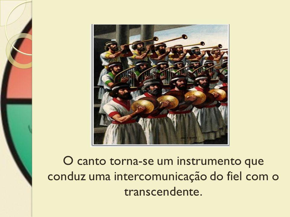 O canto torna-se um instrumento que conduz uma intercomunicação do fiel com o transcendente.