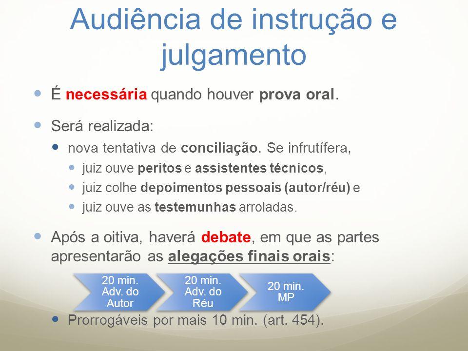 Audiência de instrução e julgamento É necessária quando houver prova oral. Será realizada: nova tentativa de conciliação. Se infrutífera, juiz ouve pe