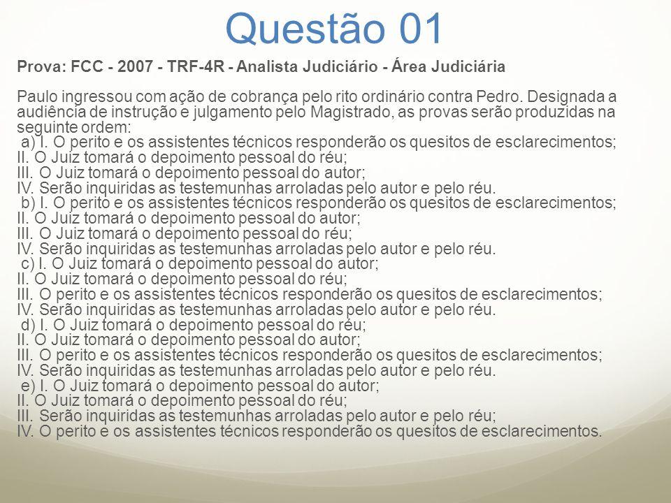 Questão 01 Prova: FCC - 2007 - TRF-4R - Analista Judiciário - Área Judiciária Paulo ingressou com ação de cobrança pelo rito ordinário contra Pedro. D