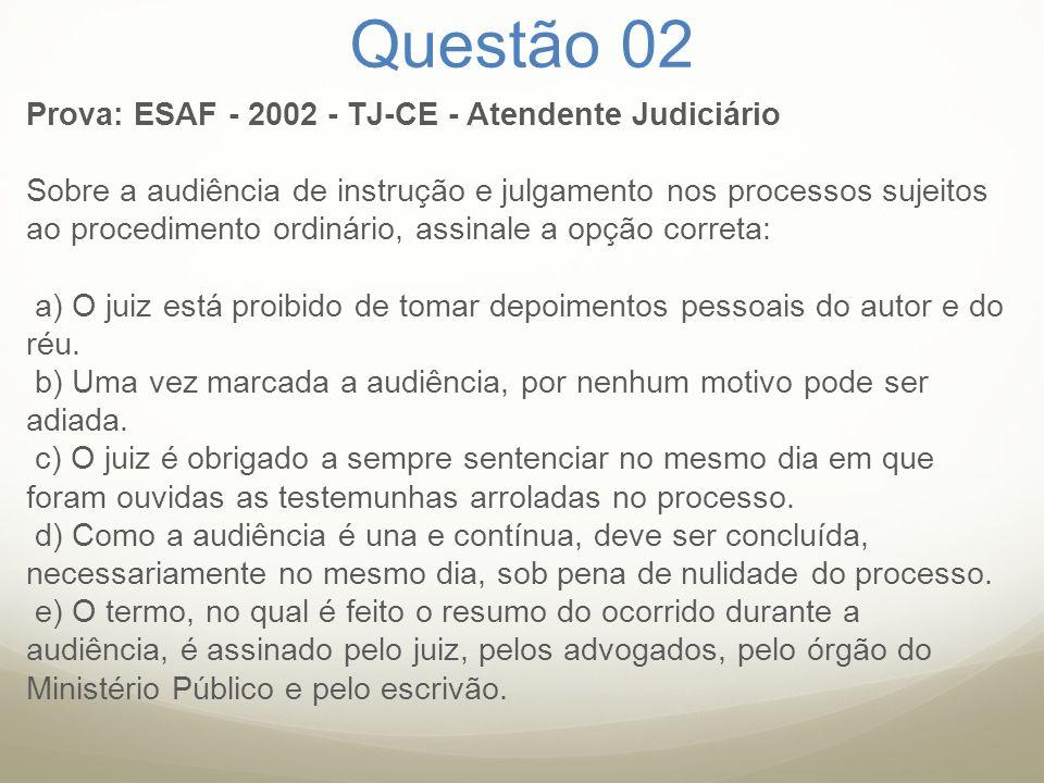Questão 02 Prova: ESAF - 2002 - TJ-CE - Atendente Judiciário Sobre a audiência de instrução e julgamento nos processos sujeitos ao procedimento ordiná