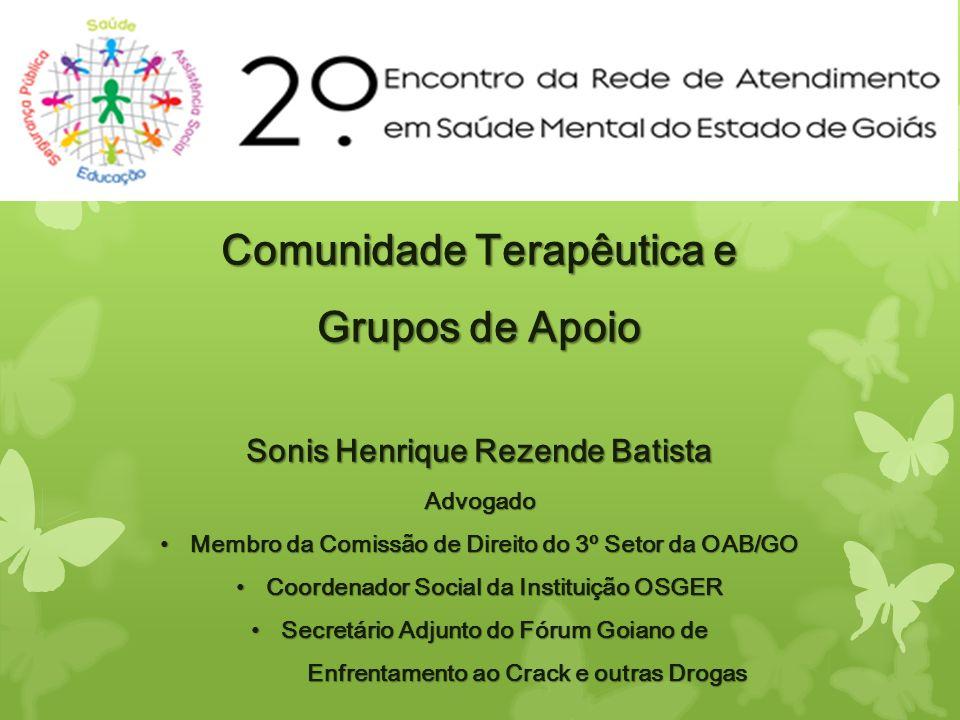 2º Encontro da Rede de Atendimeno de Goiás Comunidade Terapêutica e Grupos de Apoio Sonis Henrique Rezende Batista Advogado Membro da Comissão de Dire