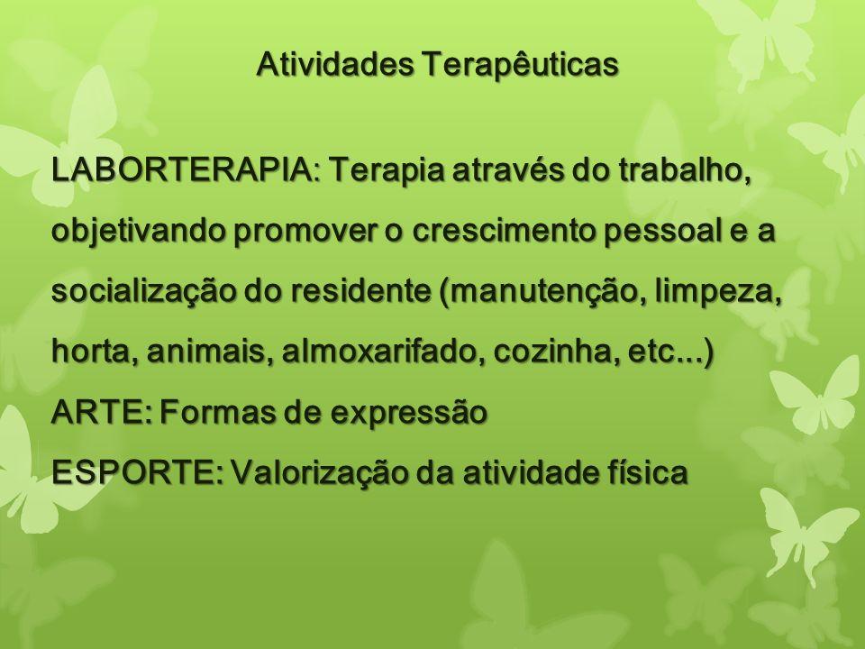 Atividades Terapêuticas LABORTERAPIA: Terapia através do trabalho, objetivando promover o crescimento pessoal e a socialização do residente (manutençã