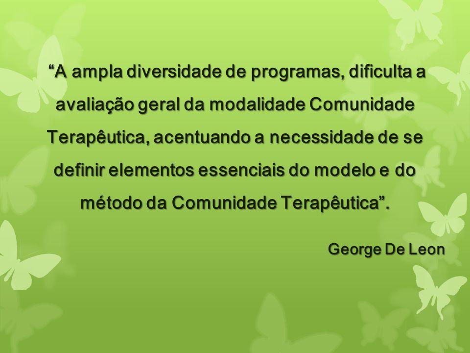 A ampla diversidade de programas, dificulta a avaliação geral da modalidade Comunidade Terapêutica, acentuando a necessidade de se definir elementos e