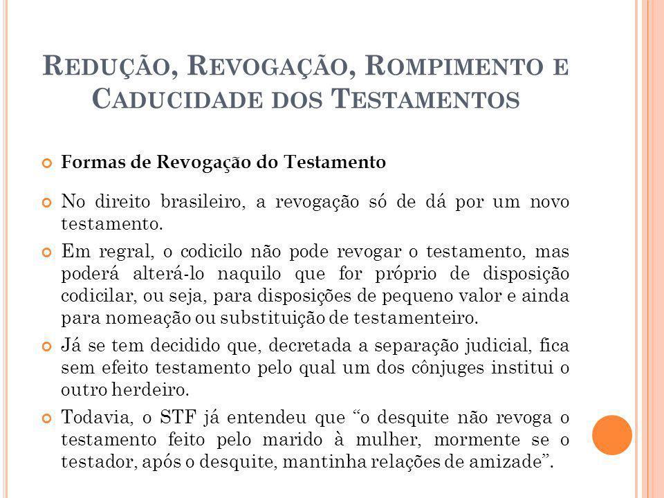R EDUÇÃO, R EVOGAÇÃO, R OMPIMENTO E C ADUCIDADE DOS T ESTAMENTOS Formas de Revogação do Testamento No direito brasileiro, a revogação só de dá por um