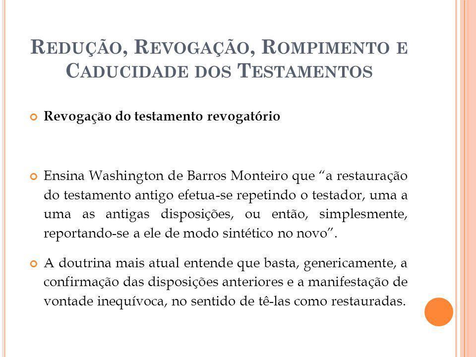 R EDUÇÃO, R EVOGAÇÃO, R OMPIMENTO E C ADUCIDADE DOS T ESTAMENTOS Revogação do testamento revogatório Ensina Washington de Barros Monteiro que a restau