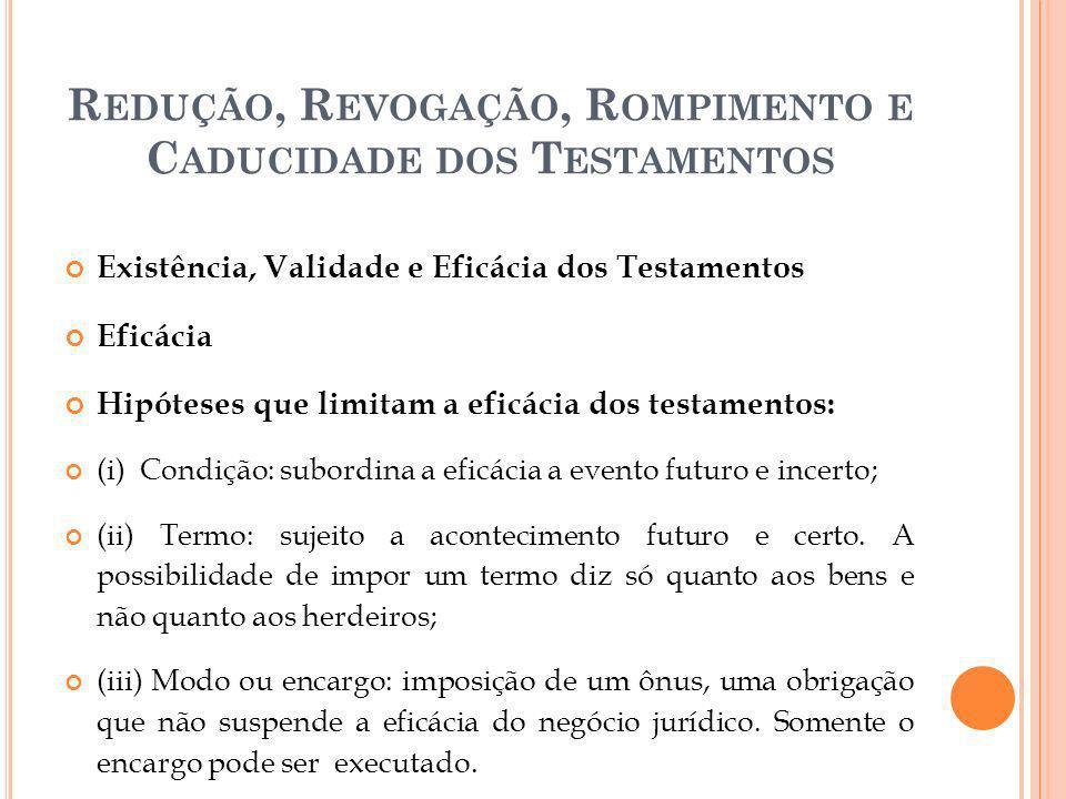 R EDUÇÃO, R EVOGAÇÃO, R OMPIMENTO E C ADUCIDADE DOS T ESTAMENTOS Revogação do Testamento Constitui o ato pelo qual se manifesta a vontade consciente do testador, com o propósito de torná-lo ineficaz.