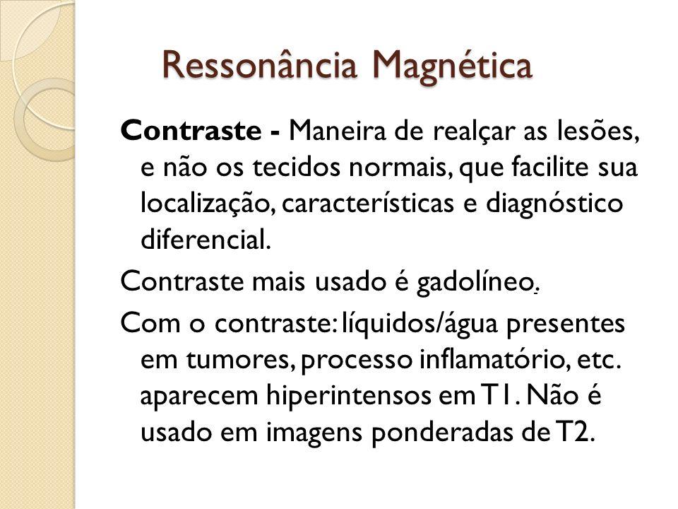 Ressonância Magnética Contraste - Maneira de realçar as lesões, e não os tecidos normais, que facilite sua localização, características e diagnóstico diferencial.