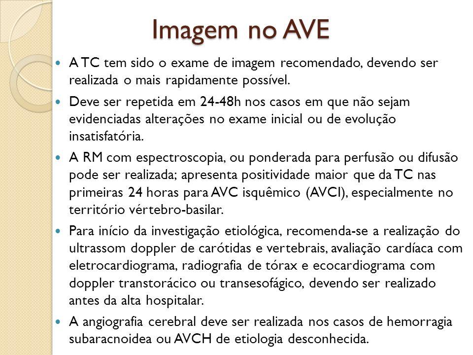 Imagem no AVE Imagem no AVE A TC tem sido o exame de imagem recomendado, devendo ser realizada o mais rapidamente possível.