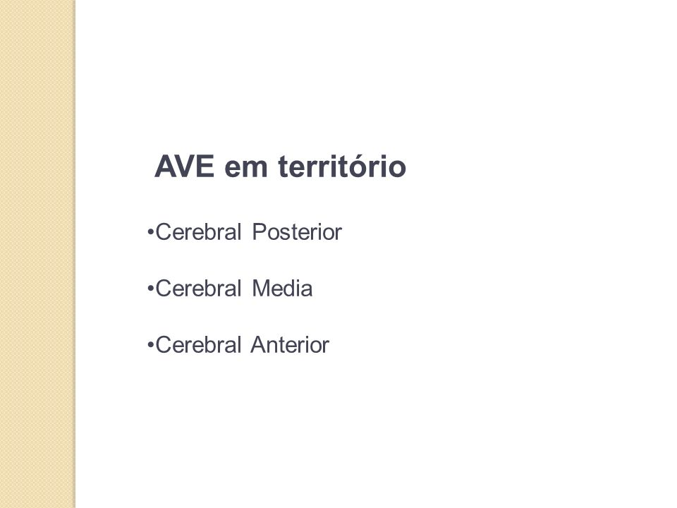 AVE em território Cerebral Posterior Cerebral Media Cerebral Anterior