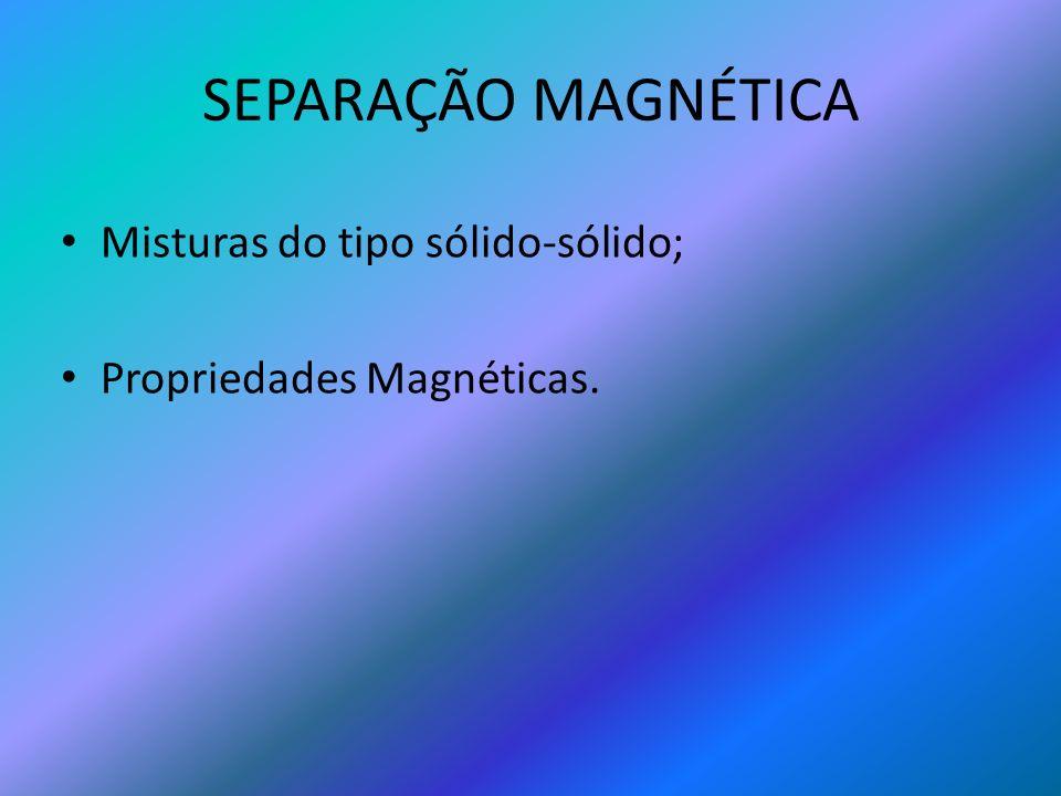SEPARAÇÃO MAGNÉTICA Misturas do tipo sólido-sólido; Propriedades Magnéticas.