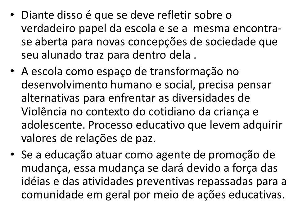 Diante disso é que se deve refletir sobre o verdadeiro papel da escola e se a mesma encontra- se aberta para novas concepções de sociedade que seu alu