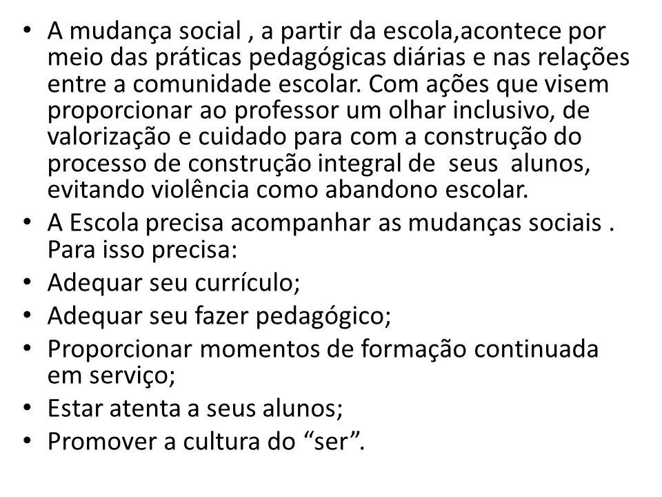 A mudança social, a partir da escola,acontece por meio das práticas pedagógicas diárias e nas relações entre a comunidade escolar. Com ações que visem