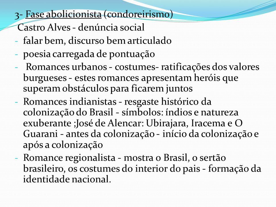 3- Fase abolicionista (condoreirismo) Castro Alves - denúncia social - falar bem, discurso bem articulado - poesia carregada de pontuação - Romances u