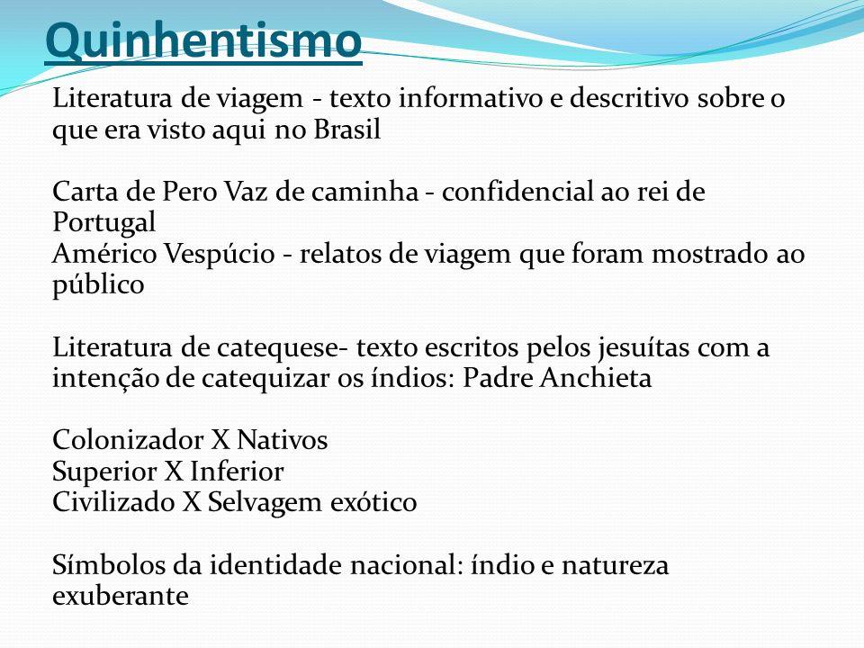 Quinhentismo Literatura de viagem - texto informativo e descritivo sobre o que era visto aqui no Brasil Carta de Pero Vaz de caminha - confidencial ao