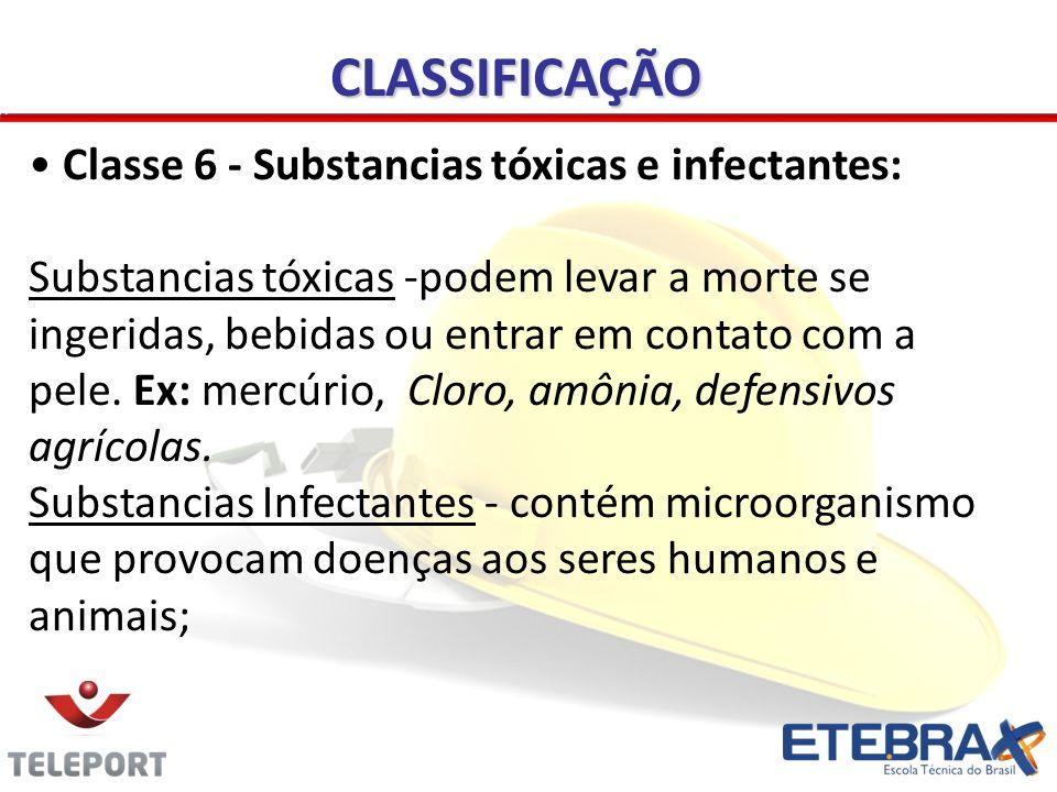CLASSIFICAÇÃO Classe 6 - Substancias tóxicas e infectantes: Substancias tóxicas -podem levar a morte se ingeridas, bebidas ou entrar em contato com a