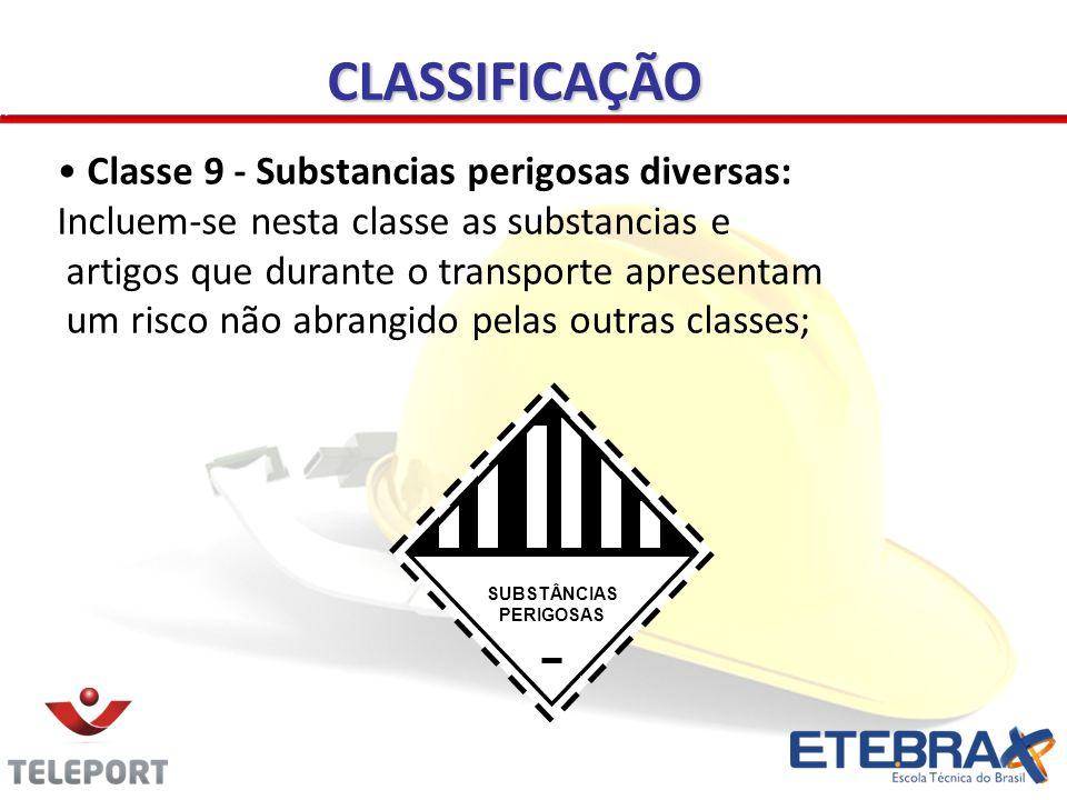 Classe 9 - Substancias perigosas diversas: Incluem-se nesta classe as substancias e artigos que durante o transporte apresentam um risco não abrangido