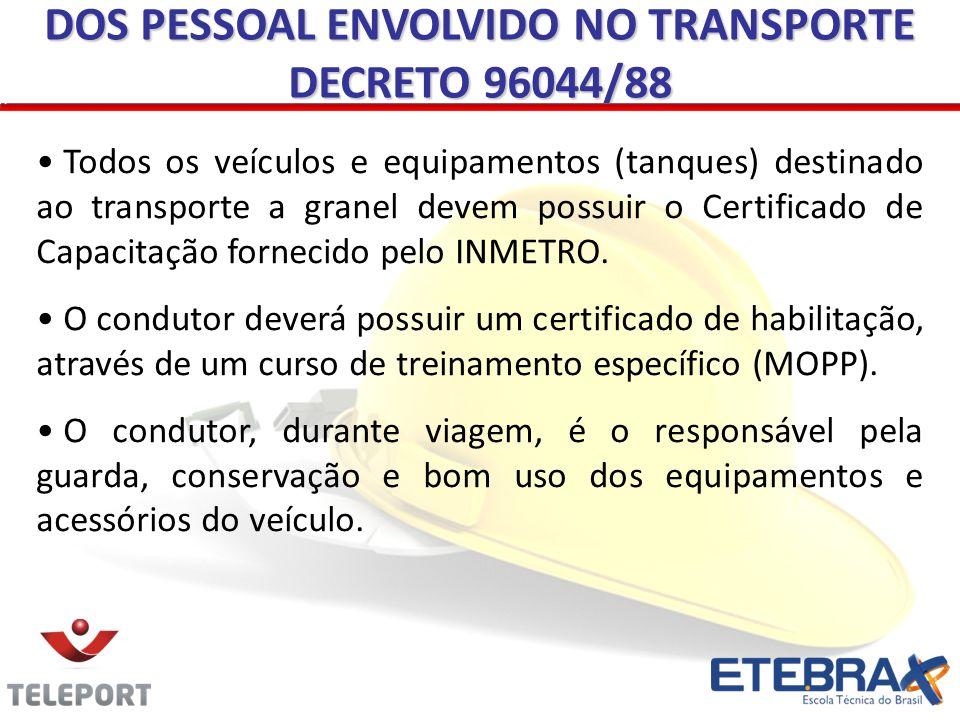 Todos os veículos e equipamentos (tanques) destinado ao transporte a granel devem possuir o Certificado de Capacitação fornecido pelo INMETRO. O condu